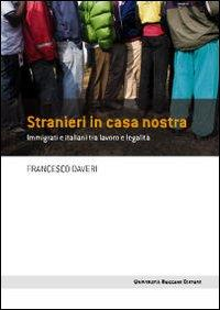 Stranieri in casa nostra : immigrati e italiani tra lavoro e legalità / Francesco Daveri
