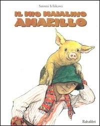 Il mio maialino Amarillo : una storia del Guatemala / Satomi Ichikawa