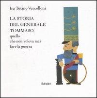 La storia del generale Tommaso, quello che non voleva mai fare la guerra / Isa Tutino Vercelloni