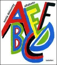 Alfabeto : con una raccolta di filastrocche popolari italiane / Sonia Delaunay ; [a cura di Giulia Niccolai e Rosellina Marconi]