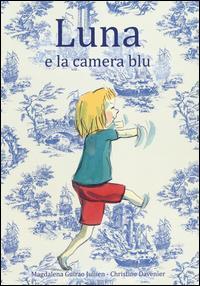 Luna e la camera blu / testo di Magdalena Guirao Jullien ; illustrazioni di Christine Davenier
