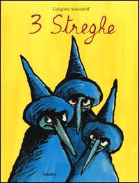3 streghe / Grégoire Solotareff ; [traduzione di Federica Rocca]