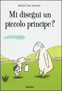 Mi disegni un piccolo principe? / Michel Van Zeveren