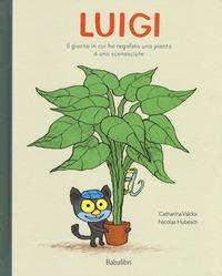 Luigi. Il giorno in cui ho regalato una pianta a uno sconosciuto / storie di Catharina Valckx ; illustrate da Nicolas Hubesch