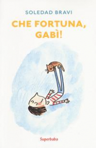 Che fortuna, Gabì!