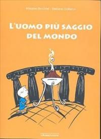 L'uomo più saggio del mondo / Emiliano Di Marco ; illustrazioni di Massimo Bacchini