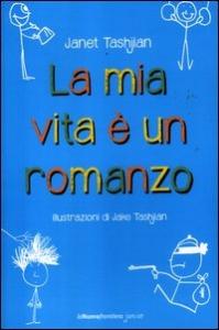 La mia vita è un romanzo / Janet Tashjian ; illustrazioni di Jake Tashjian ; traduzione dall'inglese di Simona Brogli