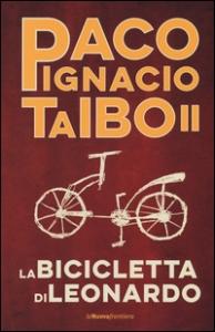 La bicicletta di Leonardo : romanzo / Paco Ignacio Taibo II ; traduzione dallo spagnolo (Messico) di Pino Cacucci e Gloria Corica