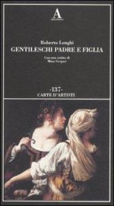 Gentileschi padre e figlia / Roberto Longhi ; con uno scritto di Mina Gregori