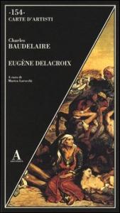 Eugene Delacroix / Charles Baudelaire ; a cura di Marica Larocchi