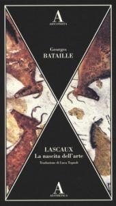 Lascaux : la nascita dell'arte / Georges Bataille ; traduzione di Luca Tognoli