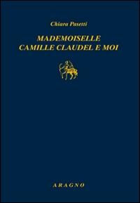 Mademoiselle Camille Claudel e moi