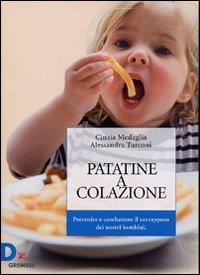 Patatine a colazione : prevenire e combattere il sovrappeso dei nostri bambini / Cinzia Medaglia, Alessandra Turconi