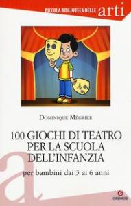 100 giochi di teatro per la scuola dell'infanzia per bambini dai 3 ai 6 anni