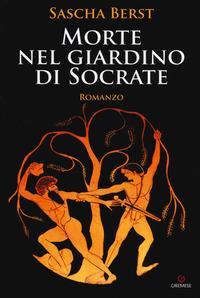 Morte nel giardino di Socrate : romanzo / Sascha Berst ; traduzione dal tedesco di Fiammetta Paolantonio
