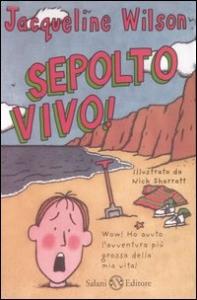 Sepolto vivo! / Jacqueline Wilson ; illustrazioni di Nick Sharratt e Sue Heap ; traduzione di Dida Paggi