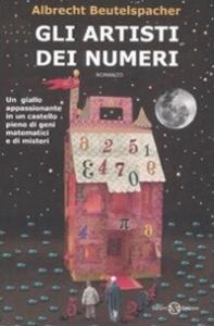Gli artisti dei numeri : romanzo / Albrecht Beutelspacher