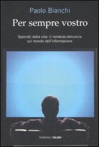 Per sempre vostro : romanzo / Paolo Bianchi