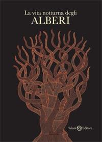 La vita notturna degli alberi / Bhajju Shyam, Durga Bai, Ram Singh Urveti ; traduzione di Valentina Paggi e Monica Romanò