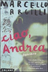 Ciao, Andrea : romanzo / Marcello Argilli