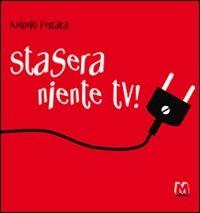 Stasera niente tv! / Antonio Ferrara