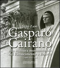 Gasparo Cairano e la scultura monumentale del Rinascimento a Brescia (1489-1517 ca)