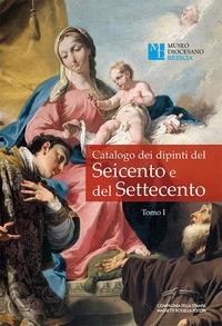 Catalogo dei dipinti del Seicento e del Settecento. Tomo I