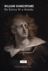 Re Enrico 4. e Amleto / William Shakespeare ; traduzione e introduzione di Masolino d'Amico