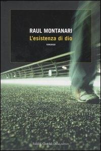 L'esistenza di dio / Raul Montanari