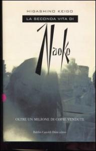 La seconda vita di Naoko / Higashino Keigo ; traduzione di Paola Scrolavezza
