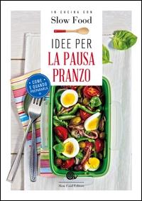 Idee per la pausa pranzo / [a cura di Bianca Minerdo ; fotografie Davide Gallizio, Barbara Torresan]