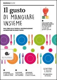 Il gusto di mangiare insieme : dal cibo alla tavola : un'educazione alimentare in dieci tappe / [di Carla Barzanò]