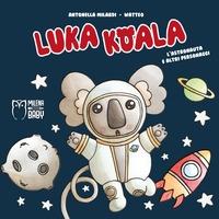 Luka Koala. L'astronauta e altri personaggi /di Antonella Milardi