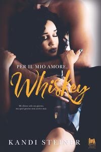 Per il mio amore, Whiskey