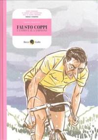 Fausto Coppi: l'uomo e il campione
