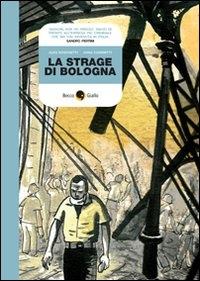 La strage di Bologna / Alex Boschetti, Anna Ciammitti