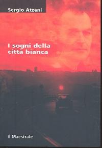 I sogni della città bianca / Sergio Atzeni ; a cura di Giuseppe Grecu
