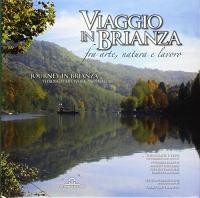 Viaggio in Brianza fra arte, natura e lavoro / fotografie e testi [di] Vittorio Buratti ... [et al.] ; testo introduttivo [di] Carlo Castellaneta