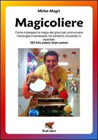 Magicoliere : la magia del gioco in pediatria / Mirko Magri