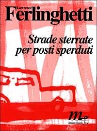 Strade sterrate per posti sperduti / Lawrence Ferlinghetti