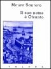 La lingua degli angeli ; Il suo nome è Otranto / Maura Santoro