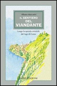 Il sentiero del viandante : a piedi da Abbadia Lariana a Colico lungo il Lago di Como / Albano Marcarini