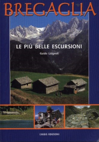 Bregaglia : le più belle escursioni / testi Guido Lisignoli ; foto Luca Merisio