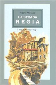 La Strada Regia : a piedi da Como a Bellagio / Albano Marcarini