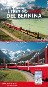 Il trenino rosso del Bernina : Tirano, Poschiavo, St. Moritz / Giovanna Pedrana, Laura Valli