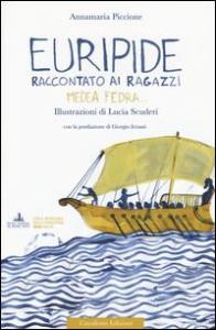 Euripide raccontato ai ragazzi. Medea, Fedra....