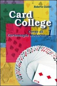 Card college : corso di cartomagia moderna / Roberto Giobbi ; illustrazioni di Barbara Giobbi-Ebnother ; traduzione di Francesco Maria Mugnai. Vol. 1