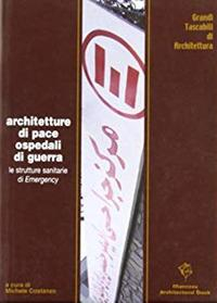 Architetture di pace ospedali di guerra : le strutture sanitarie di Emergency / a cura di Michele Costanzo