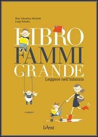 Libro fammi grande : leggere nell'infanzia / Rita Valentino Merletti, Luigi Paladin