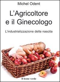 L'agricoltore e il ginecologo : l'industrializzazione della nascita / Michel Odent